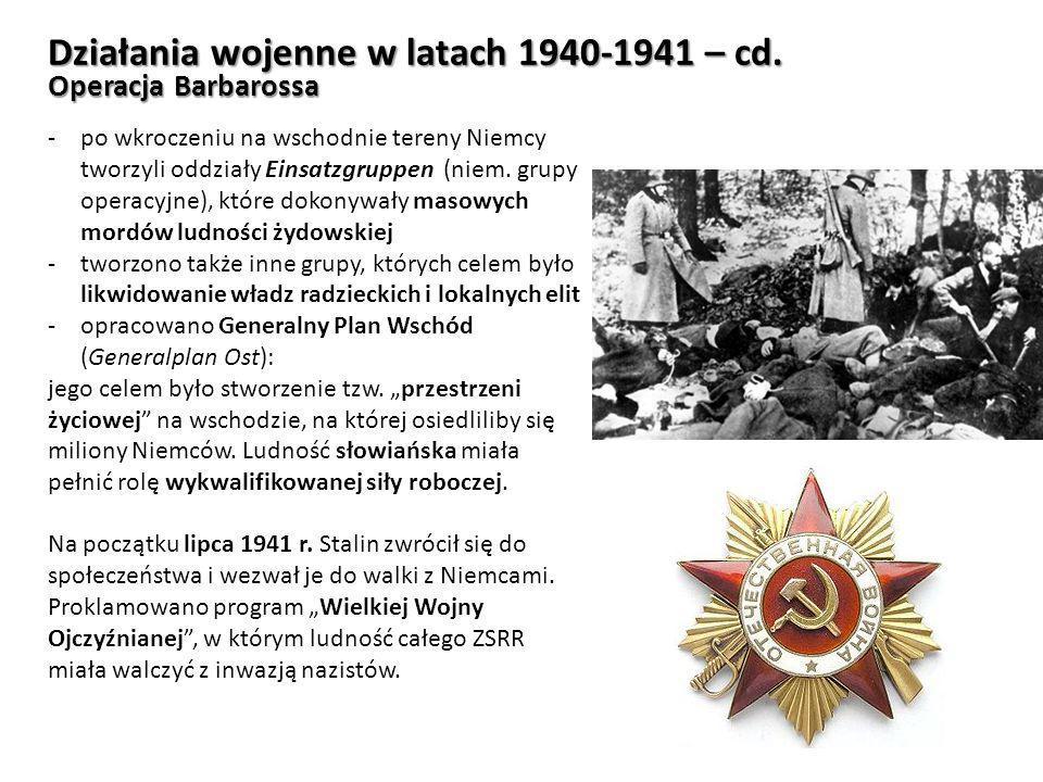 Działania wojenne w latach 1940-1941 – cd. Operacja Barbarossa -po wkroczeniu na wschodnie tereny Niemcy tworzyli oddziały Einsatzgruppen (niem. grupy