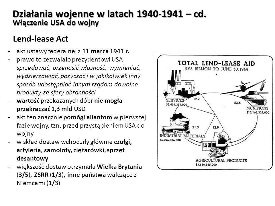 Działania wojenne w latach 1940-1941 – cd. Włączenie USA do wojny Lend-lease Act -akt ustawy federalnej z 11 marca 1941 r. -prawo to zezwalało prezyde