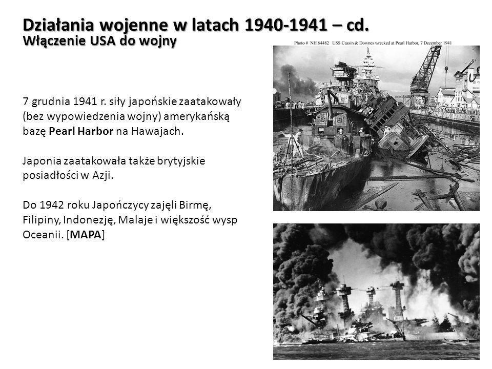 Działania wojenne w latach 1940-1941 – cd. Włączenie USA do wojny 7 grudnia 1941 r. siły japońskie zaatakowały (bez wypowiedzenia wojny) amerykańską b