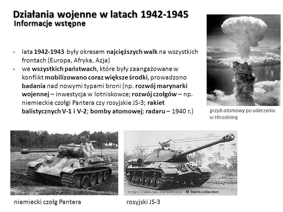 Działania wojenne w latach 1942-1945 Informacje wstępne -lata 1942-1943 były okresem najcięższych walk na wszystkich frontach (Europa, Afryka, Azja) -