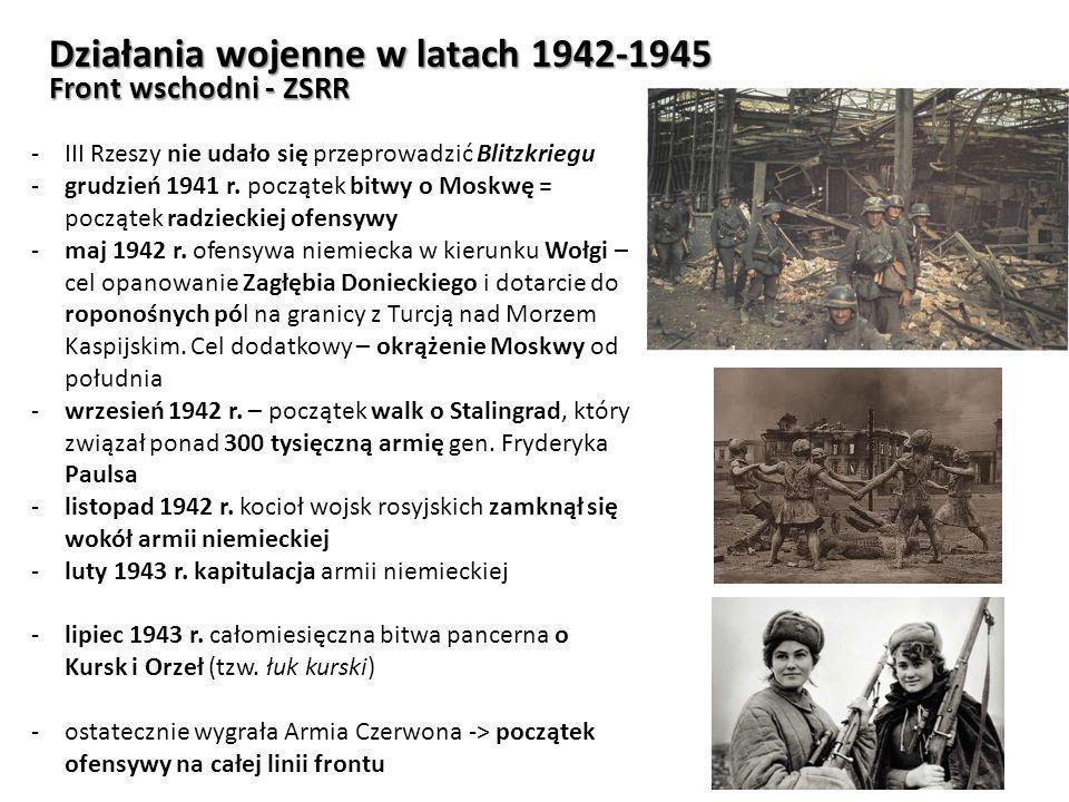Działania wojenne w latach 1942-1945 Front wschodni - ZSRR -III Rzeszy nie udało się przeprowadzić Blitzkriegu -grudzień 1941 r. początek bitwy o Mosk