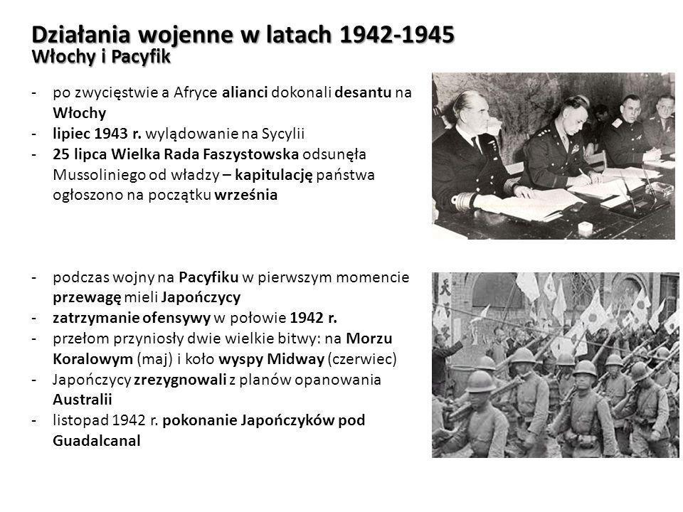 Działania wojenne w latach 1942-1945 Włochy i Pacyfik -po zwycięstwie a Afryce alianci dokonali desantu na Włochy -lipiec 1943 r. wylądowanie na Sycyl