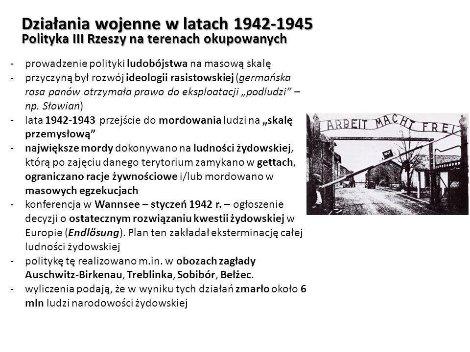 Działania wojenne w latach 1942-1945 Polityka III Rzeszy na terenach okupowanych -prowadzenie polityki ludobójstwa na masową skalę -przyczyną był rozw