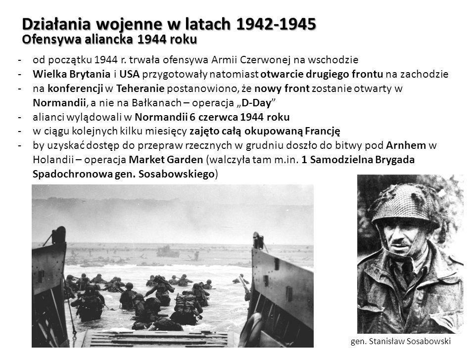 Działania wojenne w latach 1942-1945 Ofensywa aliancka 1944 roku -od początku 1944 r. trwała ofensywa Armii Czerwonej na wschodzie -Wielka Brytania i