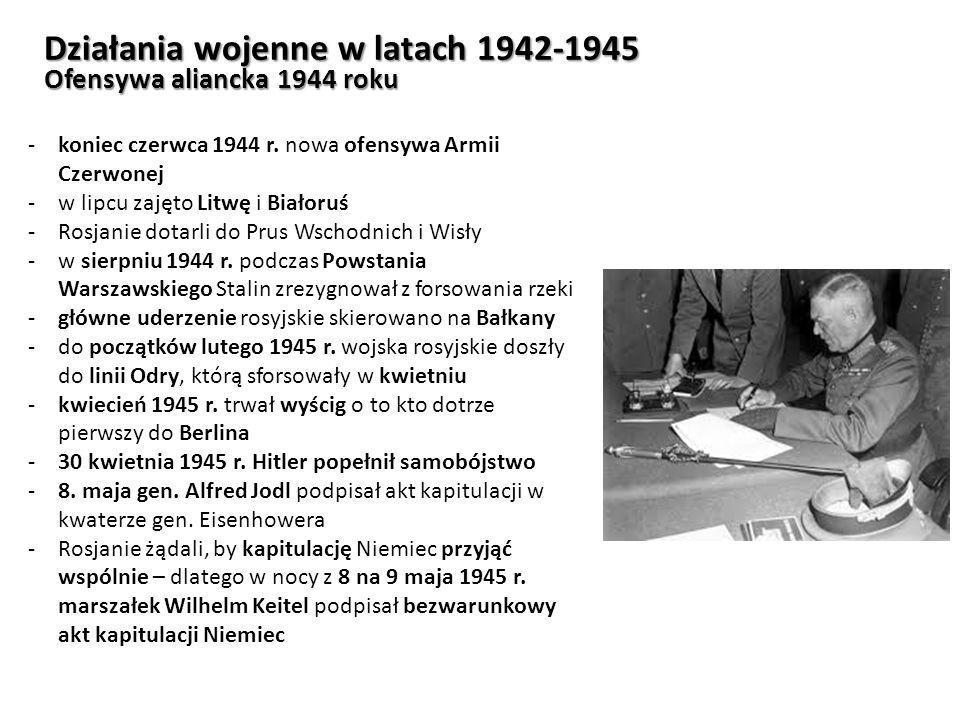 Działania wojenne w latach 1942-1945 Ofensywa aliancka 1944 roku -koniec czerwca 1944 r. nowa ofensywa Armii Czerwonej -w lipcu zajęto Litwę i Białoru