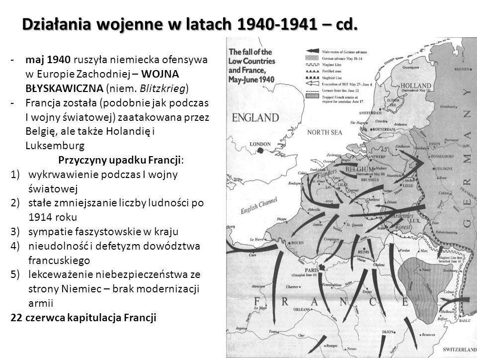Działania wojenne w latach 1940-1941 – cd. -maj 1940 ruszyła niemiecka ofensywa w Europie Zachodniej – WOJNA BŁYSKAWICZNA (niem. Blitzkrieg) -Francja