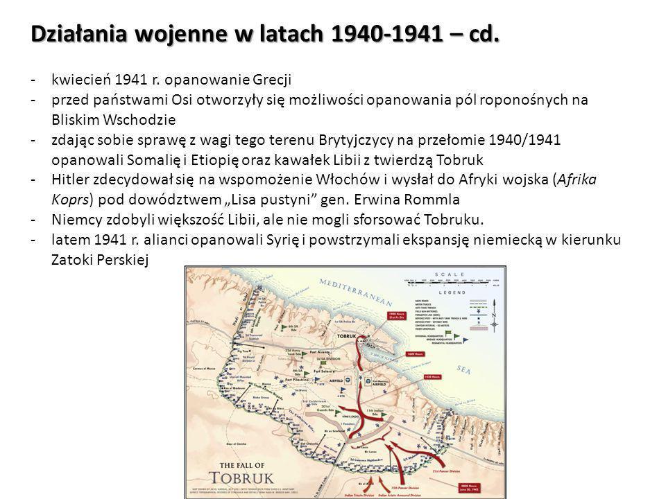 Działania wojenne w latach 1940-1941 – cd. -kwiecień 1941 r. opanowanie Grecji -przed państwami Osi otworzyły się możliwości opanowania pól roponośnyc