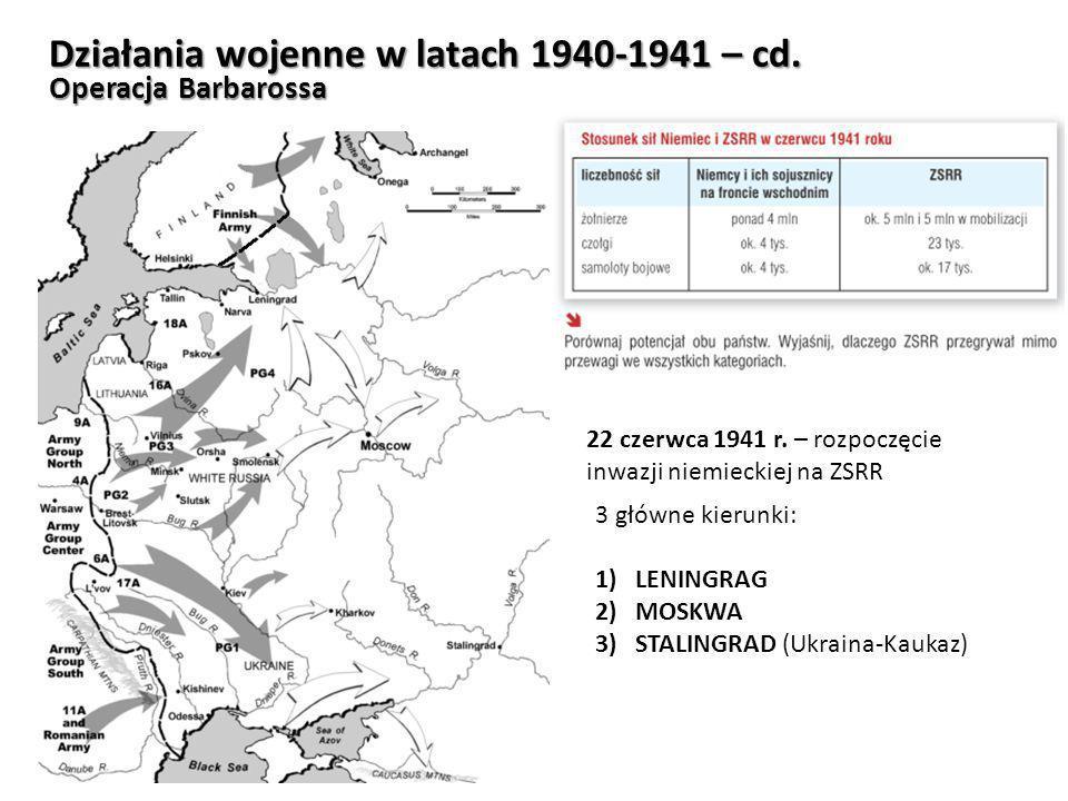 22 czerwca 1941 r. – rozpoczęcie inwazji niemieckiej na ZSRR 3 główne kierunki: 1)LENINGRAG 2)MOSKWA 3)STALINGRAD (Ukraina-Kaukaz) Działania wojenne w
