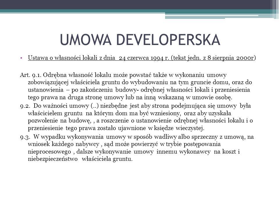 UMOWA DEVELOPERSKA Ustawa o własności lokali z dnia 24 czerwca 1994 r. (tekst jedn. z 8 sierpnia 2000r) Art. 9.1. Odrębna własność lokalu może powstać
