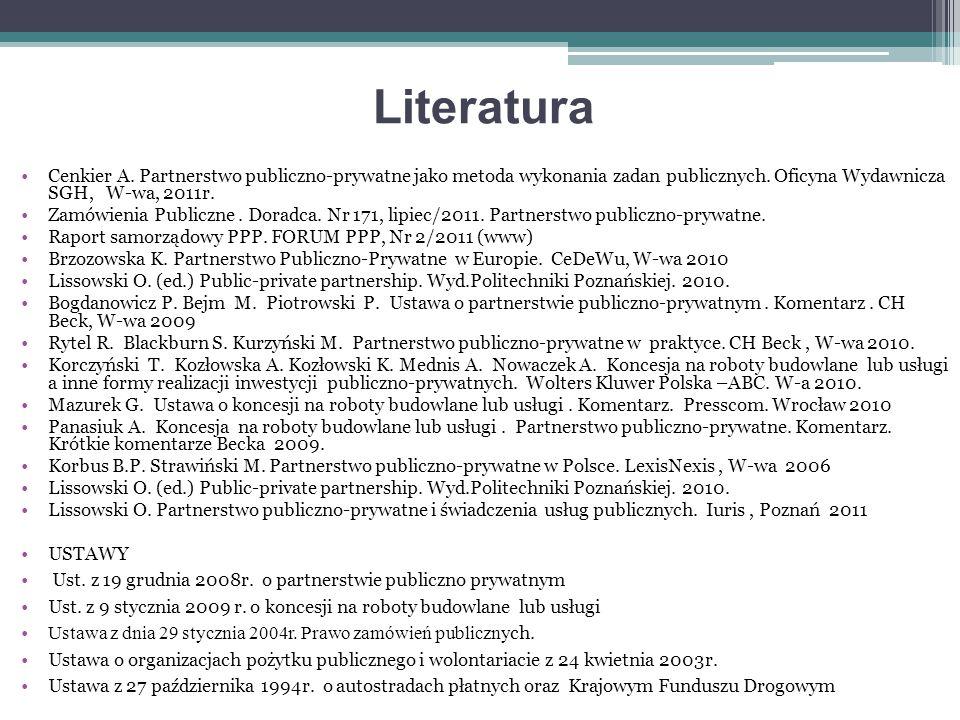 Literatura Cenkier A. Partnerstwo publiczno-prywatne jako metoda wykonania zadan publicznych. Oficyna Wydawnicza SGH, W-wa, 2011r. Zamówienia Publiczn