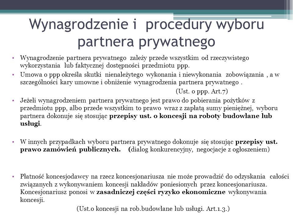 Wynagrodzenie i procedury wyboru partnera prywatnego Wynagrodzenie partnera prywatnego zależy przede wszystkim od rzeczywistego wykorzystania lub fakt