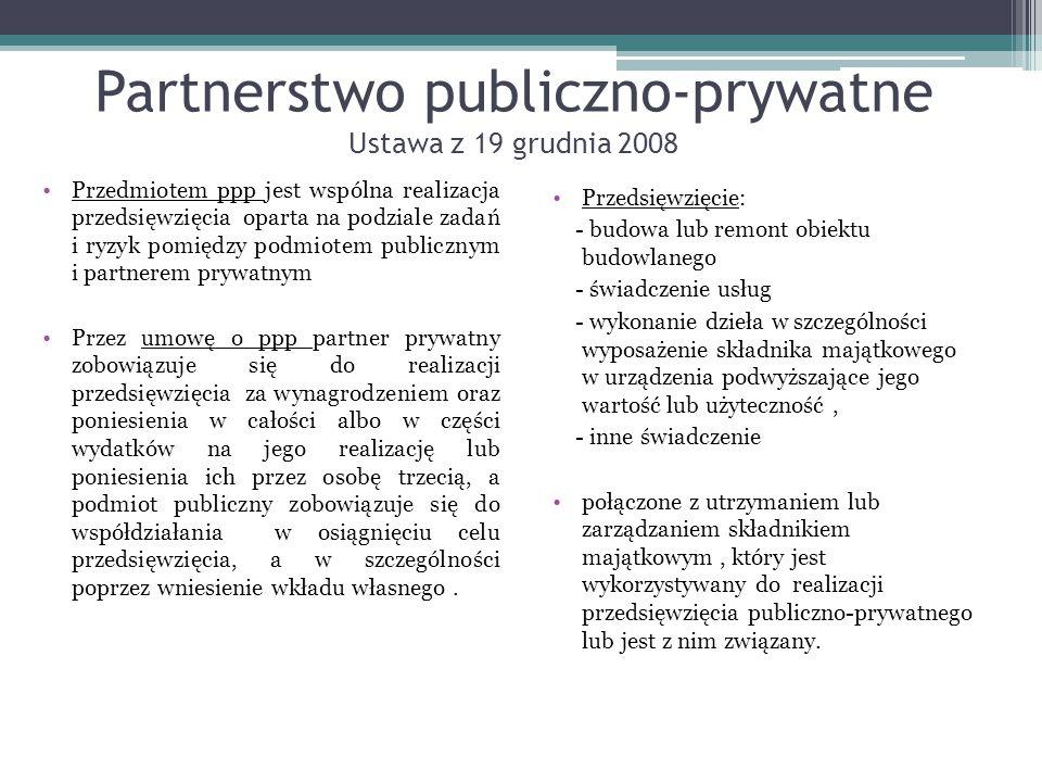 Partnerstwo publiczno-prywatne Ustawa z 19 grudnia 2008 Przedmiotem ppp jest wspólna realizacja przedsięwzięcia oparta na podziale zadań i ryzyk pomię