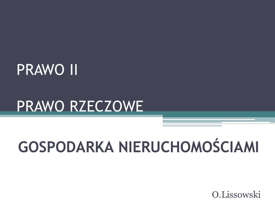 PRAWO II PRAWO RZECZOWE GOSPODARKA NIERUCHOMOŚCIAMI O.Lissowski