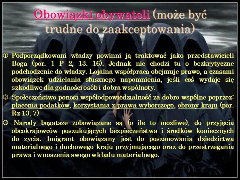 Obowiązki obywateli (może być trudne do zaakceptowania)  Podporządkowani władzy powinni ją traktować jako przedstawicieli Boga (por. 1 P 2, 13. 16).