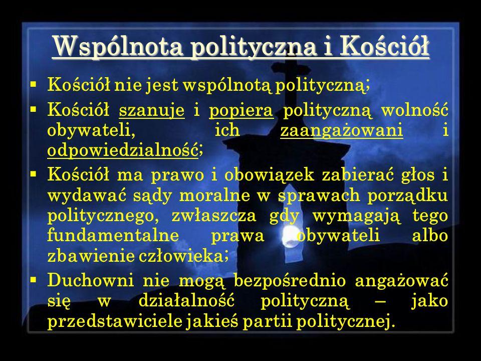 Wspólnota polityczna i Kościół  Kościół nie jest wspólnotą polityczną;  Kościół szanuje i popiera polityczną wolność obywateli, ich zaangażowani i o