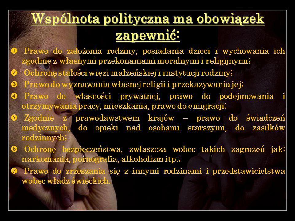 Wspólnota polityczna ma obowiązek zapewnić:  Prawo do założenia rodziny, posiadania dzieci i wychowania ich zgodnie z własnymi przekonaniami moralnym