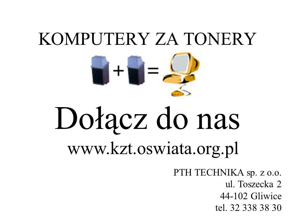 KOMPUTERY ZA TONERY Dołącz do nas PTH TECHNIKA sp. z o.o. ul. Toszecka 2 44-102 Gliwice tel. 32 338 38 30 www.kzt.oswiata.org.pl