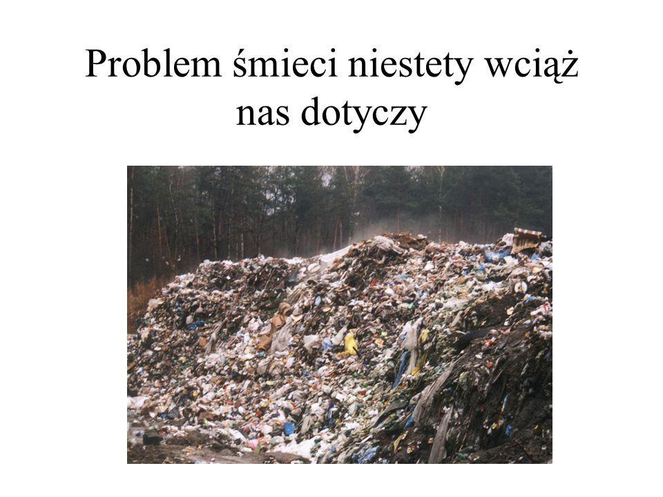 Problem śmieci niestety wciąż nas dotyczy