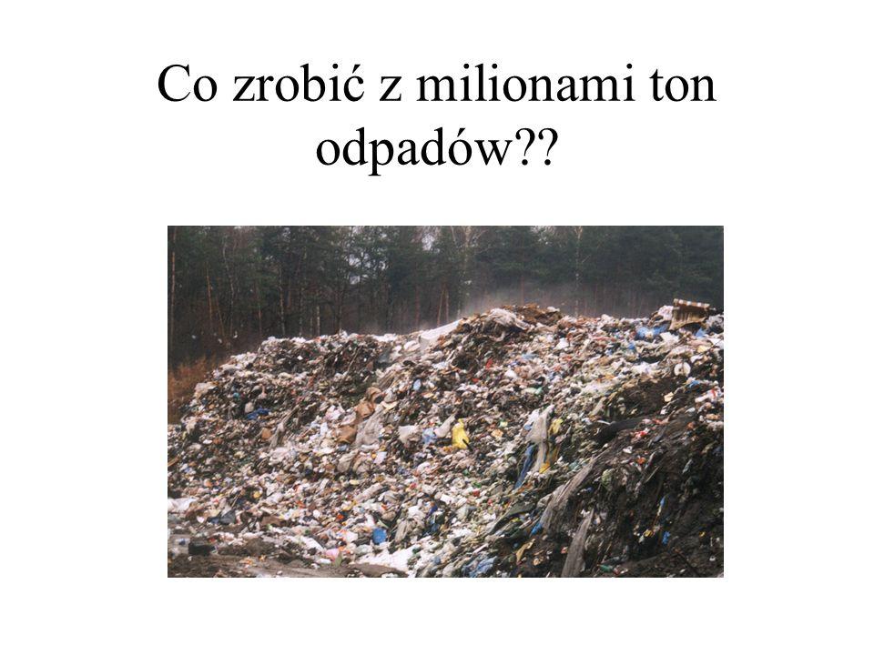 Co zrobić z milionami ton odpadów??