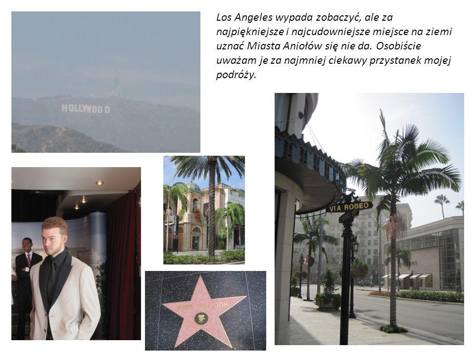 Los Angeles wypada zobaczyć, ale za najpiękniejsze i najcudowniejsze miejsce na ziemi uznać Miasta Aniołów się nie da. Osobiście uważam je za najmniej