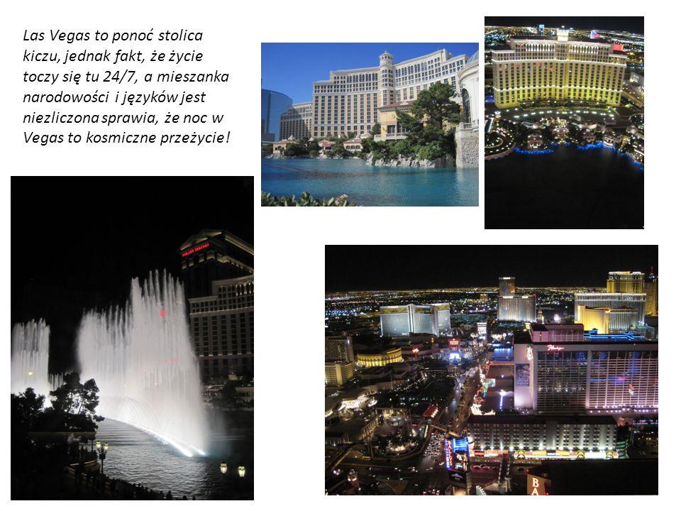 Las Vegas to ponoć stolica kiczu, jednak fakt, że życie toczy się tu 24/7, a mieszanka narodowości i języków jest niezliczona sprawia, że noc w Vegas