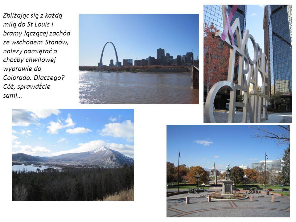 Zbliżając się z każdą milą do St Louis i bramy łączącej zachód ze wschodem Stanów, należy pamiętać o choćby chwilowej wyprawie do Colorado. Dlaczego?