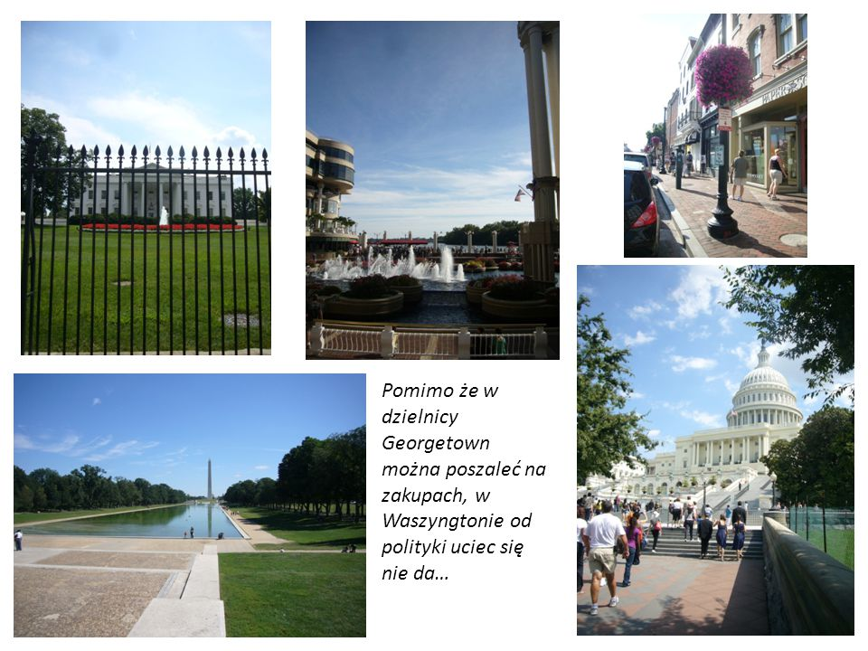 Pomimo że w dzielnicy Georgetown można poszaleć na zakupach, w Waszyngtonie od polityki uciec się nie da…