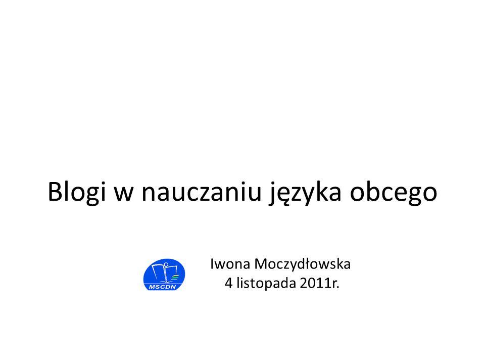 Iwona Moczydłowska 4 listopada 2011r. Blogi w nauczaniu języka obcego