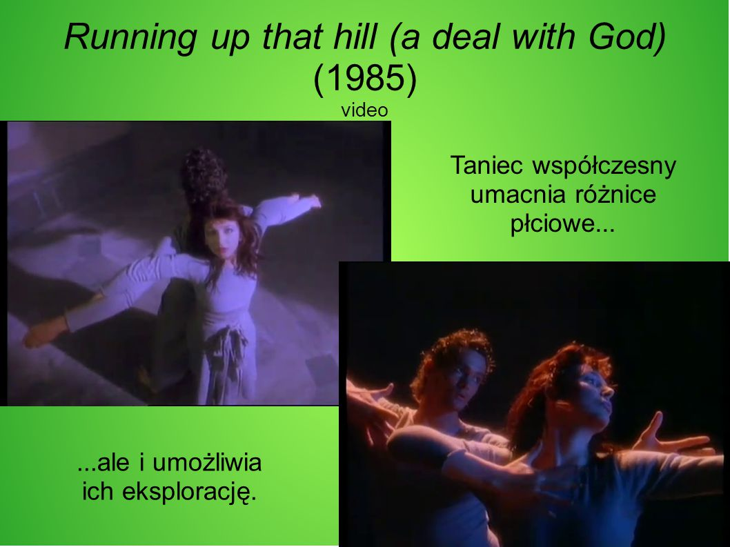 Running up that hill (a deal with God) (1985) video Taniec współczesny umacnia różnice płciowe......ale i umożliwia ich eksplorację.
