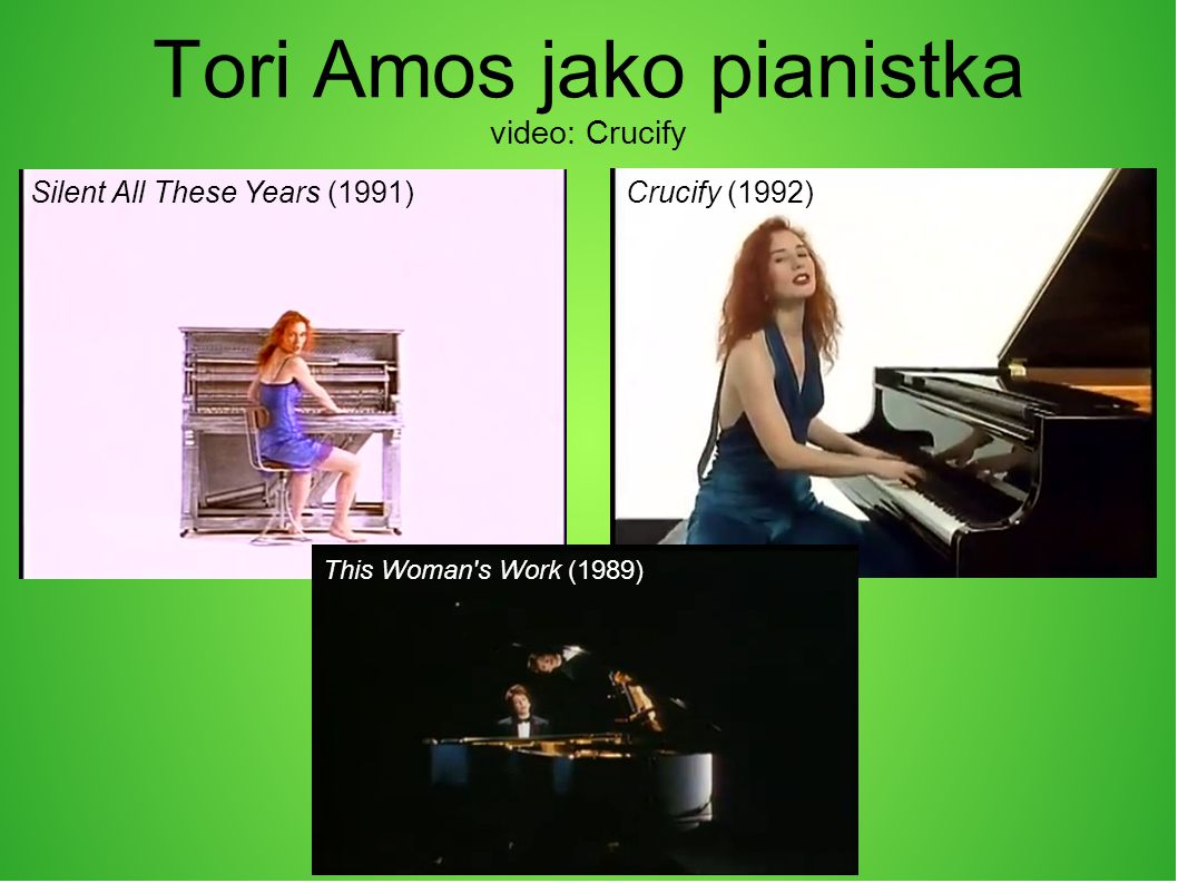 Tori Amos jako pianistka video: Crucify Silent All These Years (1991)Crucify (1992) This Woman s Work (1989)