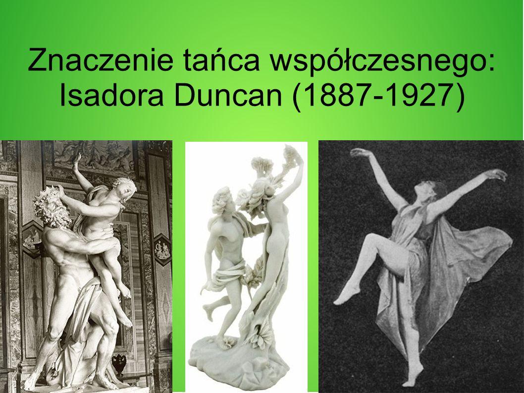 Znaczenie tańca współczesnego: Isadora Duncan (1887-1927)