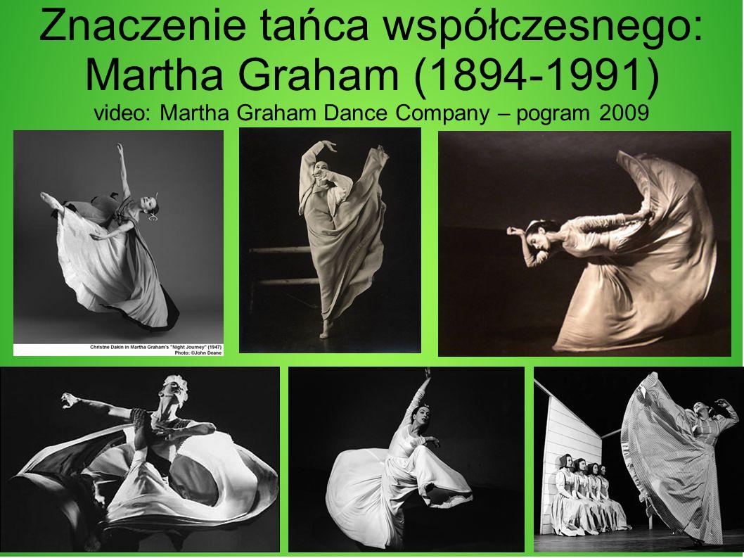 Znaczenie tańca współczesnego: Martha Graham (1894-1991) video: Martha Graham Dance Company – pogram 2009