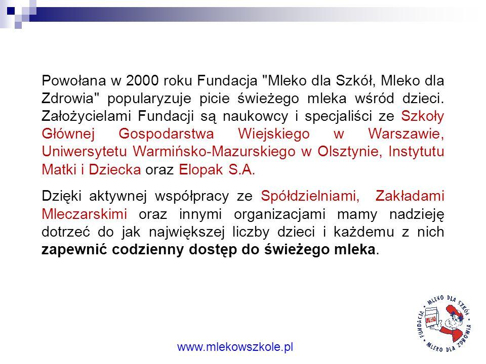 """FUNDACJA """"MLEKO DLA SZKÓŁ, MLEKO DLA ZDROWIA"""" UL. DUŃSKA 3, 05-152 CZOSNÓW TEL. (22) 785 90 09, FAX (22) 785 90 01 www.mlekowszkole.pl"""