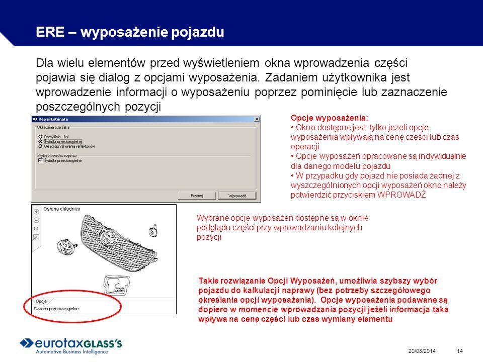 20/08/2014 14 ERE – wyposażenie pojazdu Dla wielu elementów przed wyświetleniem okna wprowadzenia części pojawia się dialog z opcjami wyposażenia.