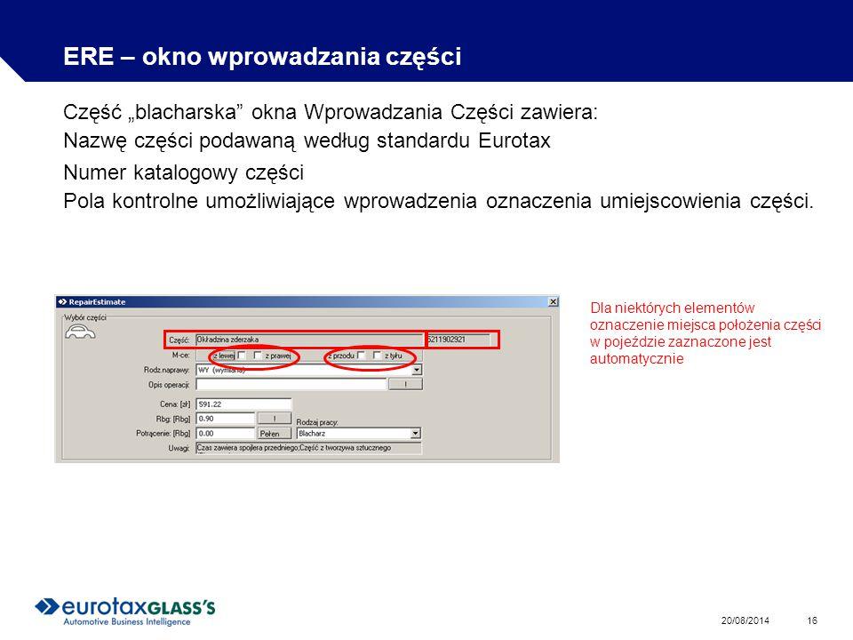 """20/08/2014 16 ERE – okno wprowadzania części Część """"blacharska okna Wprowadzania Części zawiera: Nazwę części podawaną według standardu Eurotax Numer katalogowy części Pola kontrolne umożliwiające wprowadzenia oznaczenia umiejscowienia części."""