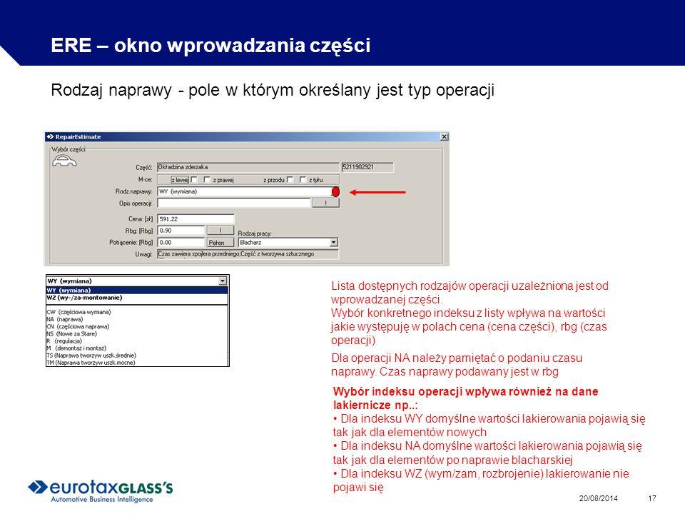 20/08/2014 17 ERE – okno wprowadzania części Rodzaj naprawy - pole w którym określany jest typ operacji Lista dostępnych rodzajów operacji uzależniona jest od wprowadzanej części.