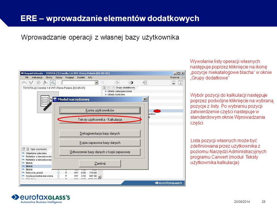 """20/08/2014 26 ERE – wprowadzanie elementów dodatkowych Wprowadzanie operacji z własnej bazy użytkownika Wywołanie listy operacji własnych następuje poprzez kliknięcie na ikonę """"pozycje niekatalogowe blacha w oknie """"Grupy dodatkowe Wybór pozycji do kalkulacji następuje poprzez podwójne kliknięcie na wybraną pozycje z listy."""