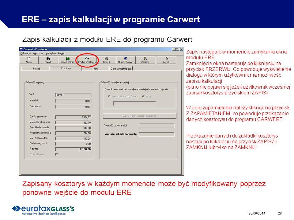 20/08/2014 28 ERE – zapis kalkulacji w programie Carwert Zapis kalkulacji z modułu ERE do programu Carwert Zapis następuje w momencie zamykania okna modułu ERE.