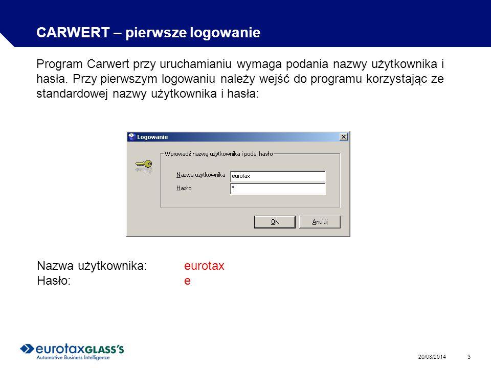20/08/2014 3 CARWERT – pierwsze logowanie Program Carwert przy uruchamianiu wymaga podania nazwy użytkownika i hasła.