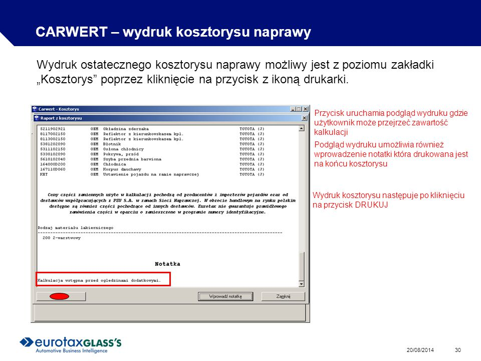 """20/08/2014 30 CARWERT – wydruk kosztorysu naprawy Wydruk ostatecznego kosztorysu naprawy możliwy jest z poziomu zakładki """"Kosztorys poprzez kliknięcie na przycisk z ikoną drukarki."""