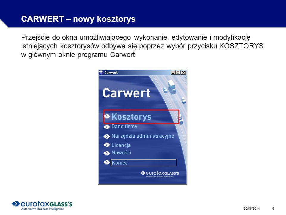 20/08/2014 5 CARWERT – nowy kosztorys Przejście do okna umożliwiającego wykonanie, edytowanie i modyfikację istniejących kosztorysów odbywa się poprzez wybór przycisku KOSZTORYS w głównym oknie programu Carwert
