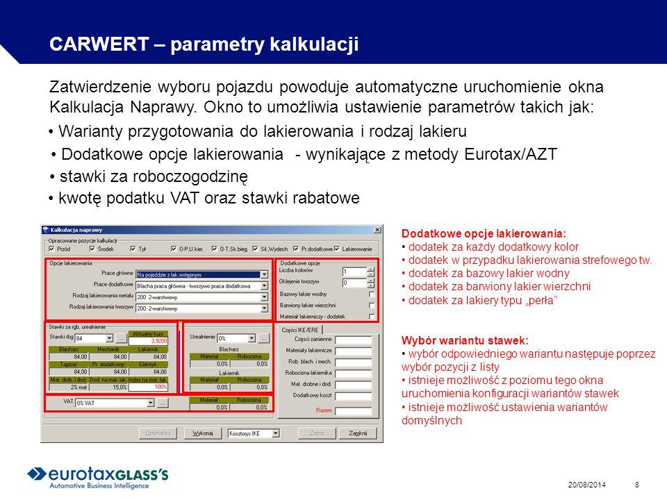20/08/2014 8 CARWERT – parametry kalkulacji Zatwierdzenie wyboru pojazdu powoduje automatyczne uruchomienie okna Kalkulacja Naprawy.