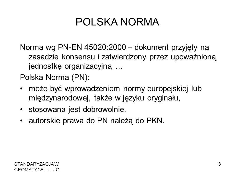 STANDARYZACJA W GEOMATYCE - JG 3 POLSKA NORMA Norma wg PN-EN 45020:2000 – dokument przyjęty na zasadzie konsensu i zatwierdzony przez upoważnioną jedn