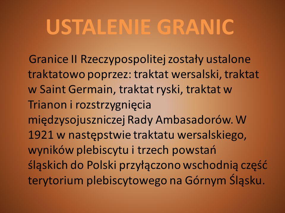 USTALENIE GRANIC Granice II Rzeczypospolitej zostały ustalone traktatowo poprzez: traktat wersalski, traktat w Saint Germain, traktat ryski, traktat w Trianon i rozstrzygnięcia międzysojuszniczej Rady Ambasadorów.