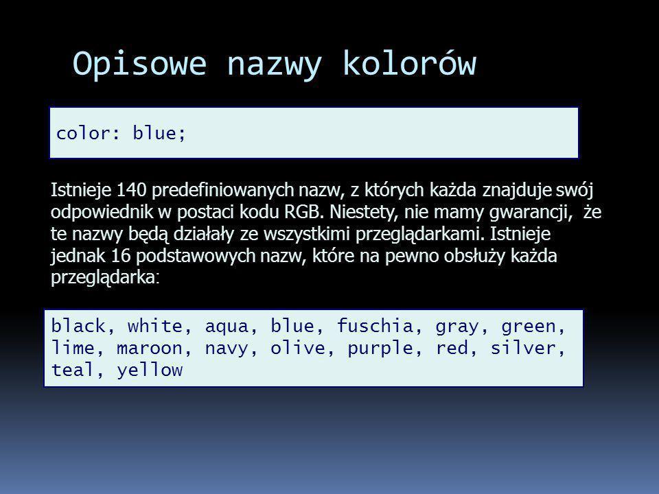 Opisowe nazwy kolorów color: blue; Istnieje 140 predefiniowanych nazw, z których każda znajduje swój odpowiednik w postaci kodu RGB.
