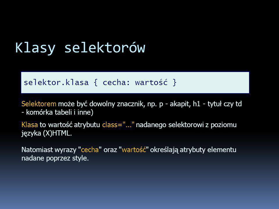 Klasy selektorów selektor.klasa { cecha: wartość } Selektorem może być dowolny znacznik, np.