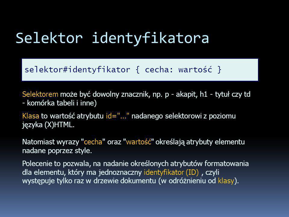 Selektor identyfikatora selektor#identyfikator { cecha: wartość } Selektorem może być dowolny znacznik, np.