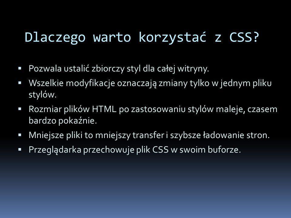 Dlaczego warto korzystać z CSS. Pozwala ustalić zbiorczy styl dla całej witryny.