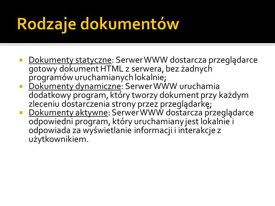  Dokumenty statyczne: Serwer WWW dostarcza przeglądarce gotowy dokument HTML z serwera, bez żadnych programów uruchamianych lokalnie;  Dokumenty dyn