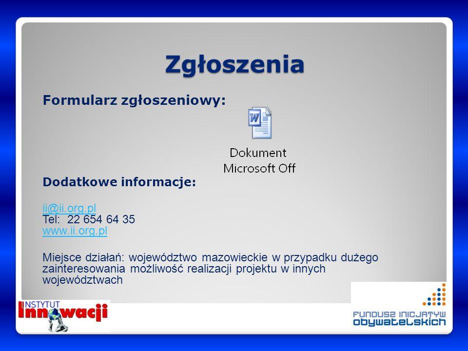 Zgłoszenia Formularz zgłoszeniowy: Dodatkowe informacje: ii@ii.org.pl ii@ii.org.pl Tel: 22 654 64 35 www.ii.org.pl www.ii.org.pl Miejsce działań: woje